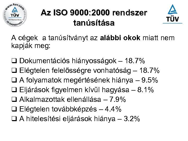Az ISO 9000: 2000 rendszer tanúsítása A cégek a tanúsítványt az alábbi okok miatt