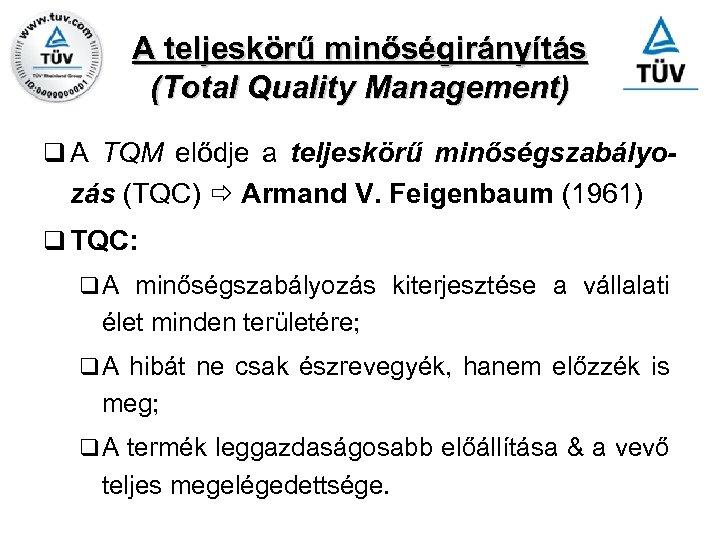 A teljeskörű minőségirányítás (Total Quality Management) q A TQM elődje a teljeskörű minőségszabályo- zás