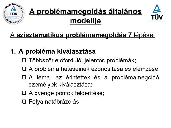 A problémamegoldás általános modellje A szisztematikus problémamegoldás 7 lépése: 1. A probléma kiválasztása q