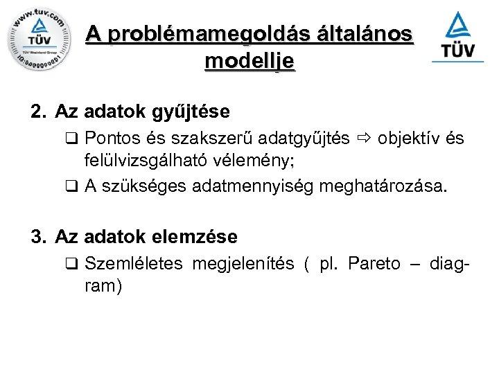 A problémamegoldás általános modellje 2. Az adatok gyűjtése q Pontos és szakszerű adatgyűjtés objektív