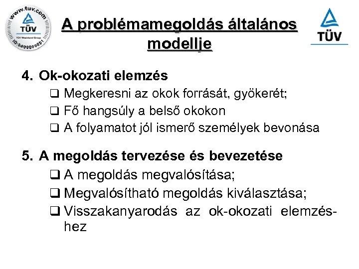 A problémamegoldás általános modellje 4. Ok-okozati elemzés q Megkeresni az okok forrását, gyökerét; q