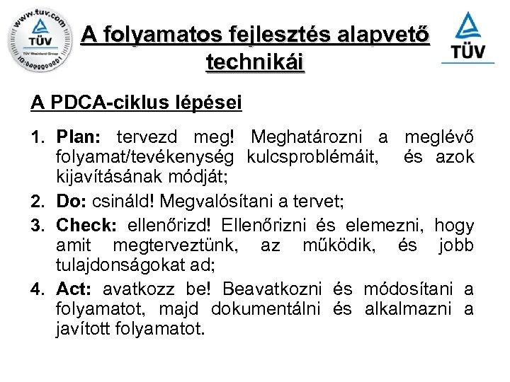 A folyamatos fejlesztés alapvető technikái A PDCA-ciklus lépései 1. Plan: tervezd meg! Meghatározni a