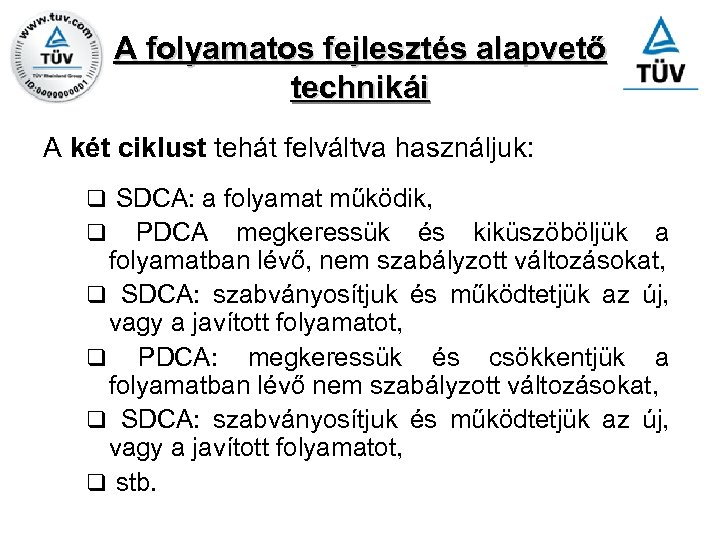 A folyamatos fejlesztés alapvető technikái A két ciklust tehát felváltva használjuk: q SDCA: a