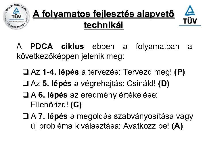 A folyamatos fejlesztés alapvető technikái A PDCA ciklus ebben a következőképpen jelenik meg: folyamatban