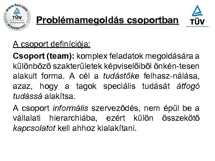 Problémamegoldás csoportban A csoport definíciója: Csoport (team): komplex feladatok megoldására a különböző szakterületek képviselőiből