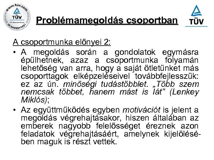 Problémamegoldás csoportban A csoportmunka előnyei 2: • A megoldás során a gondolatok egymásra épülhetnek,