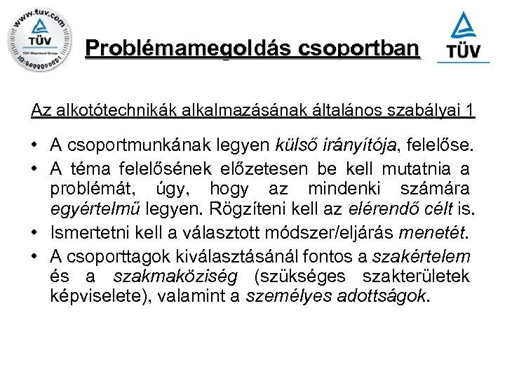 Problémamegoldás csoportban Az alkotótechnikák alkalmazásának általános szabályai 1 • A csoportmunkának legyen külső irányítója,