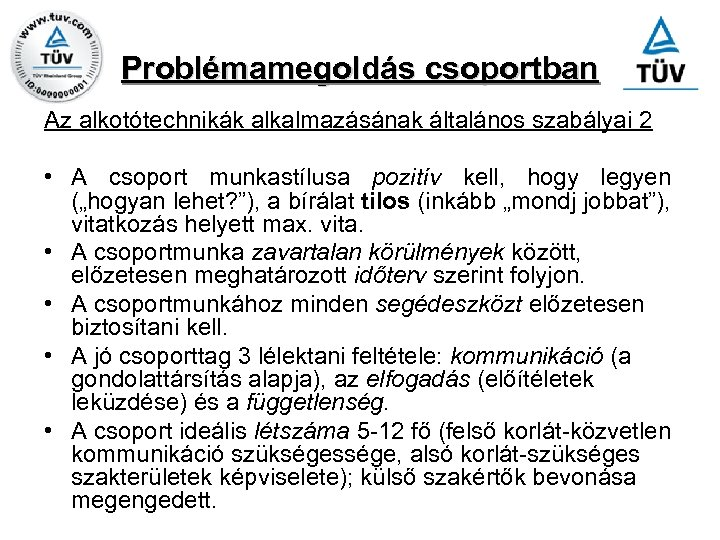 Problémamegoldás csoportban Az alkotótechnikák alkalmazásának általános szabályai 2 • A csoport munkastílusa pozitív kell,