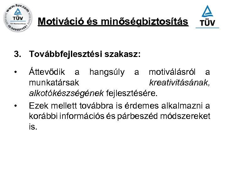 Motiváció és minőségbiztosítás 3. Továbbfejlesztési szakasz: • • Áttevődik a hangsúly a motiválásról a
