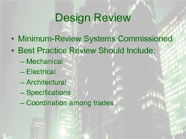 Design Review • Minimum-Review Systems Commissioned • Best Practice Review Should Include: – Mechanical