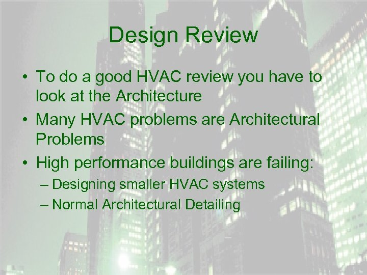 Design Review • To do a good HVAC review you have to look at