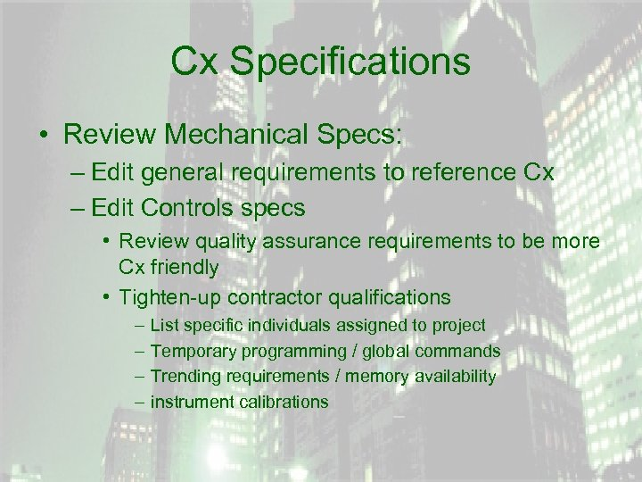 Cx Specifications • Review Mechanical Specs: – Edit general requirements to reference Cx –