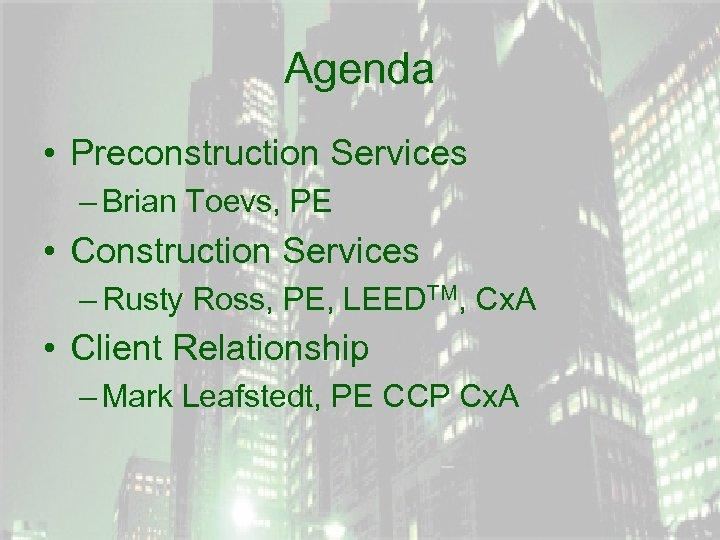 Agenda • Preconstruction Services – Brian Toevs, PE • Construction Services – Rusty Ross,