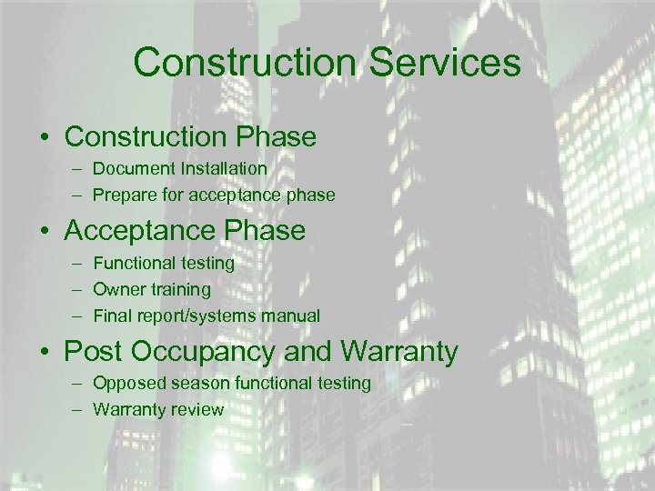 Construction Services • Construction Phase – Document Installation – Prepare for acceptance phase •