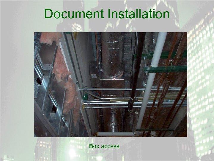 Document Installation Box access