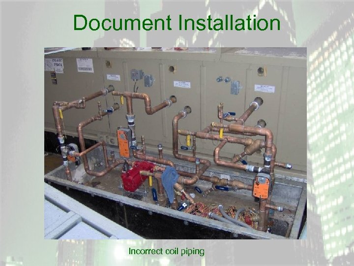 Document Installation Incorrect coil piping