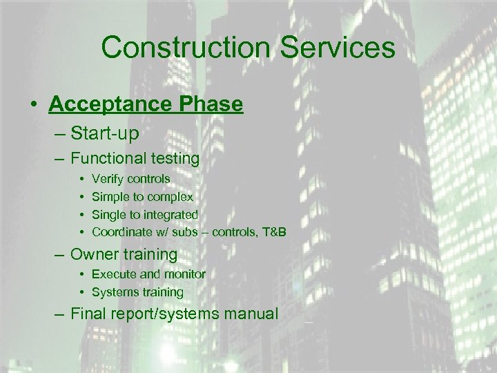 Construction Services • Acceptance Phase – Start-up – Functional testing • • Verify controls