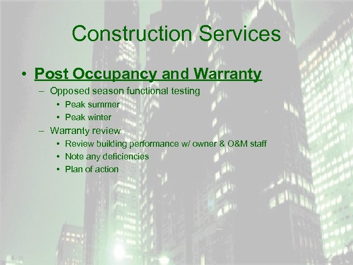 Construction Services • Post Occupancy and Warranty – Opposed season functional testing • Peak