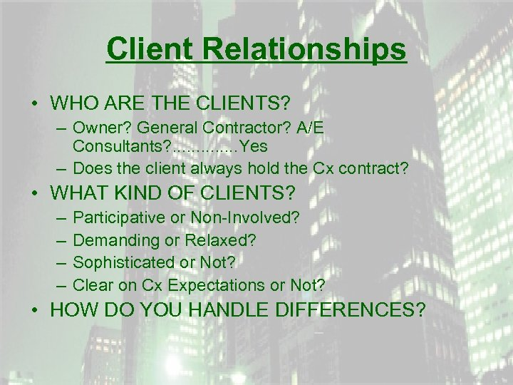 Client Relationships • WHO ARE THE CLIENTS? – Owner? General Contractor? A/E Consultants? .
