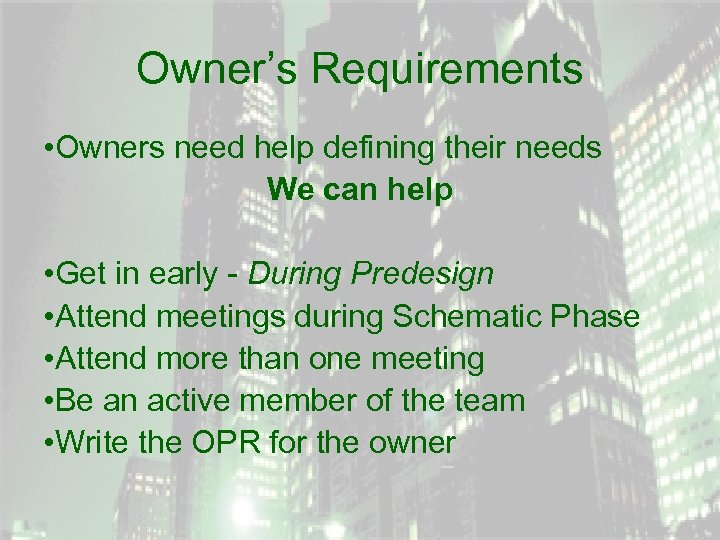 Owner's Requirements • Owners need help defining their needs We can help • Get