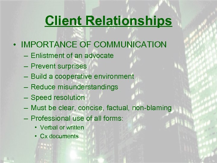 Client Relationships • IMPORTANCE OF COMMUNICATION – – – – Enlistment of an advocate