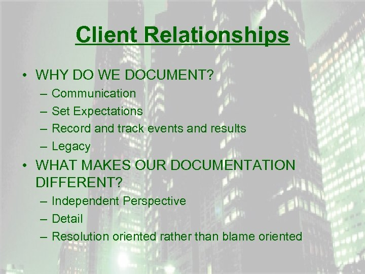 Client Relationships • WHY DO WE DOCUMENT? – – Communication Set Expectations Record and