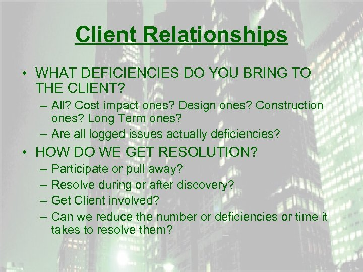 Client Relationships • WHAT DEFICIENCIES DO YOU BRING TO THE CLIENT? – All? Cost