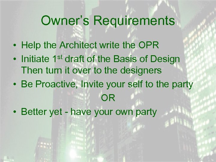 Owner's Requirements • Help the Architect write the OPR • Initiate 1 st draft