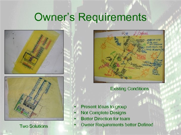 Owner's Requirements Existing Conditions Two Solutions • • Present Ideas to group Not Complete