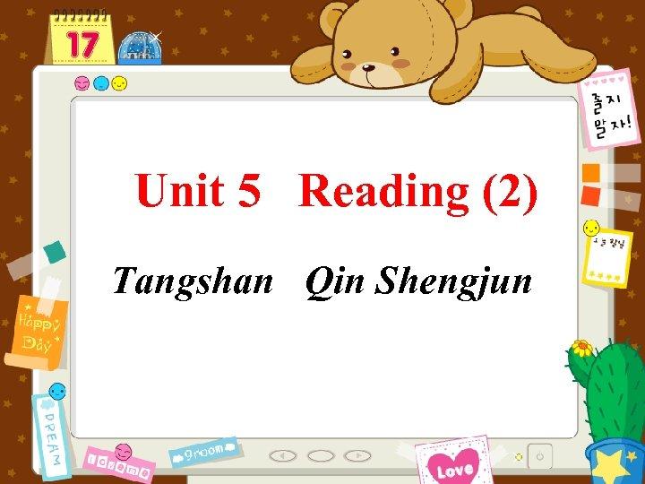 Unit 5 Reading (2) Tangshan Qin Shengjun