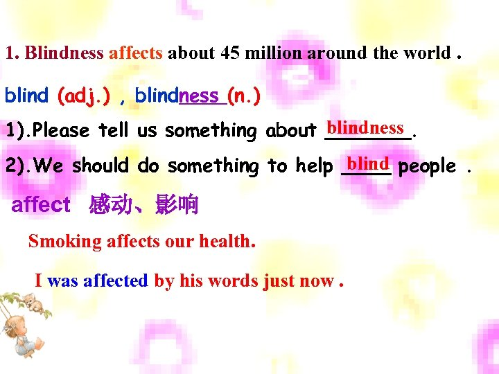 1. Blindness affects about 45 million around the world. blind (adj. ) , blindness