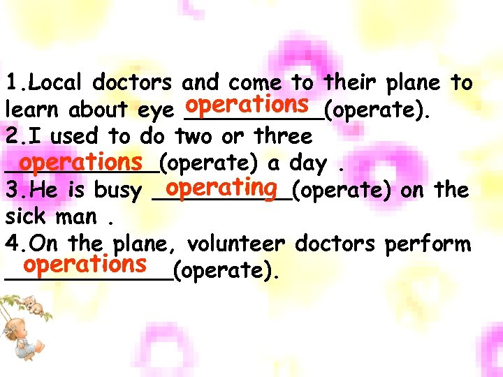 1. Local doctors and come to their plane to operations learn about eye _____(operate).