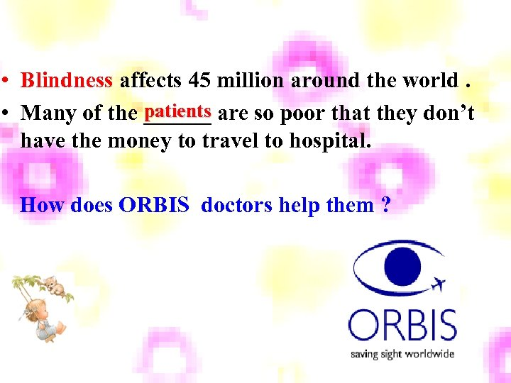 • Blindness affects 45 million around the world. patients • Many of the