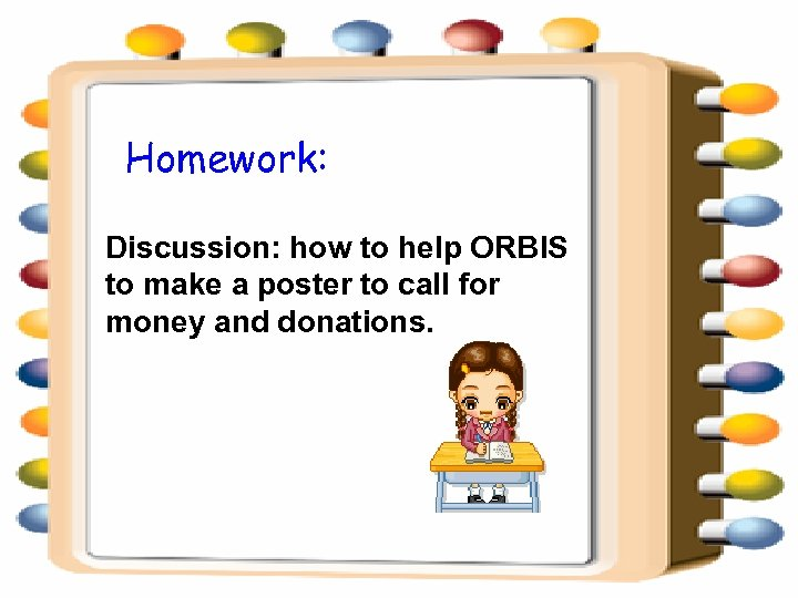 Homework: Discussion: how to help ORBIS to make a poster to call for money