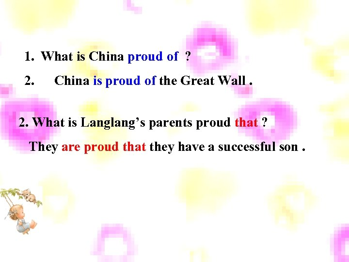 1. What is China proud of ? 2. China is proud of the Great