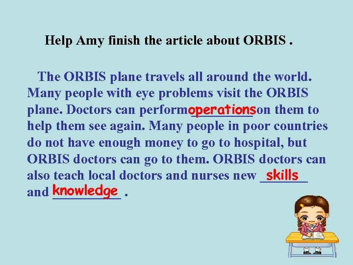 Help Amy finish the article about ORBIS. The ORBIS plane travels all around the
