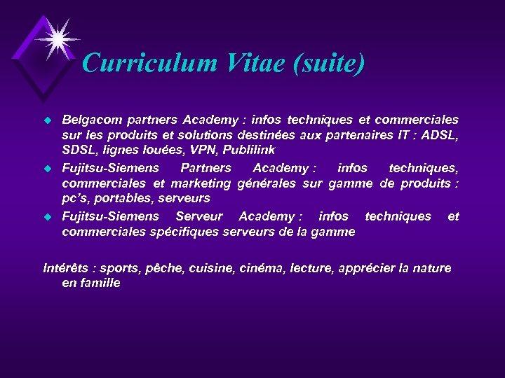 Curriculum Vitae (suite) u u u Belgacom partners Academy : infos techniques et commerciales