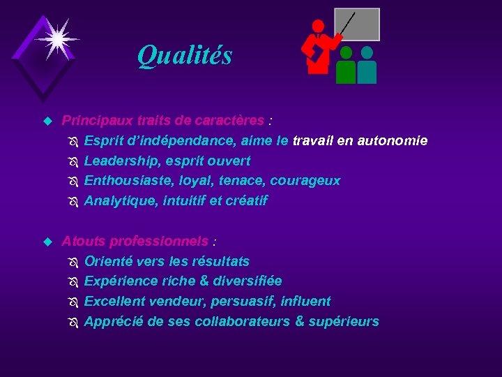 Qualités u Principaux traits de caractères : Ô Esprit d'indépendance, aime le travail en