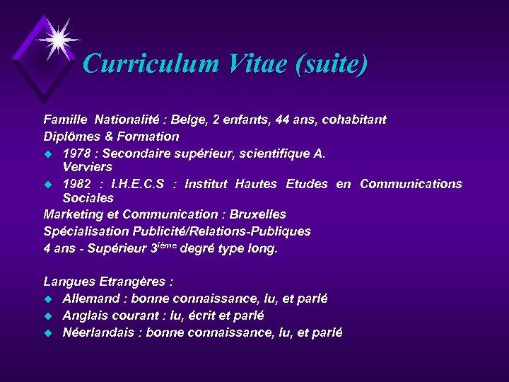 Curriculum Vitae (suite) Famille Nationalité : Belge, 2 enfants, 44 ans, cohabitant Diplômes &
