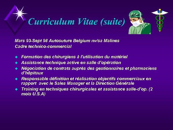 Curriculum Vitae (suite) Mars 93 -Sept 98 Autosuture Belgium nv/sa Malines Cadre technico-commercial u