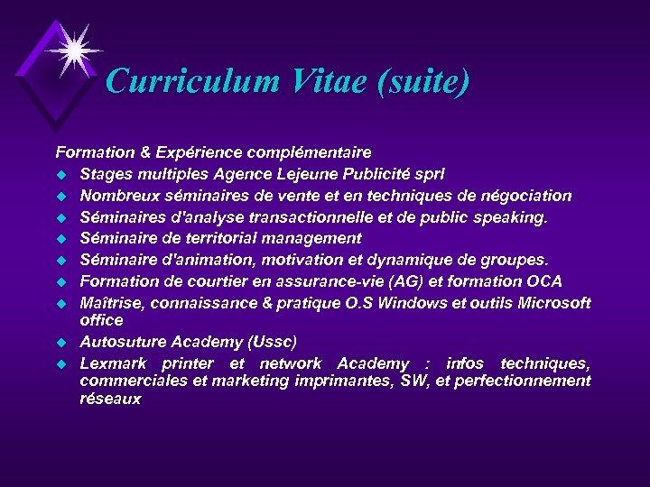 Curriculum Vitae (suite) Formation & Expérience complémentaire u Stages multiples Agence Lejeune Publicité sprl