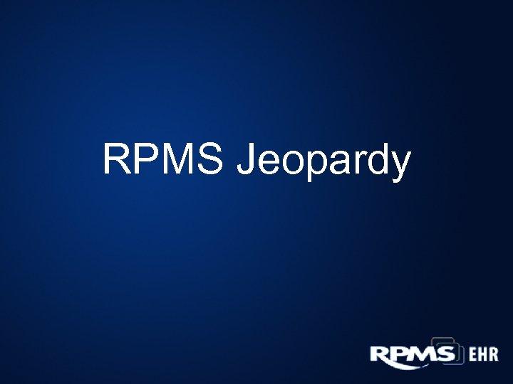RPMS Jeopardy