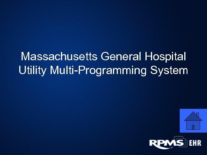 Massachusetts General Hospital Utility Multi-Programming System