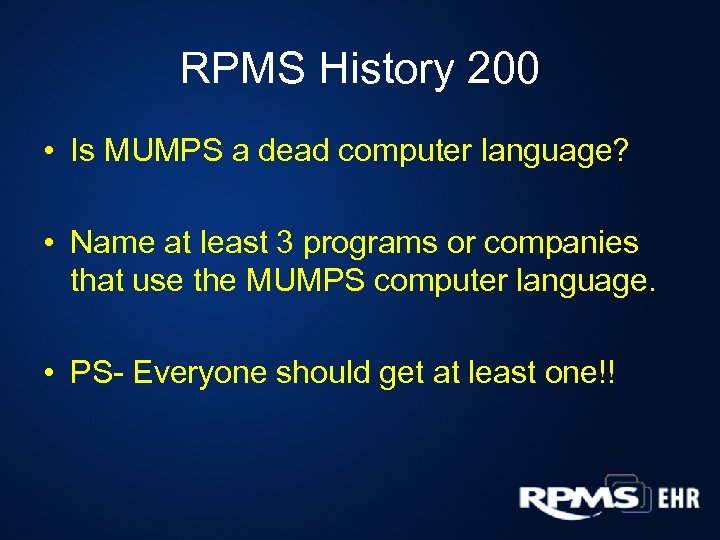 RPMS History 200 • Is MUMPS a dead computer language? • Name at least