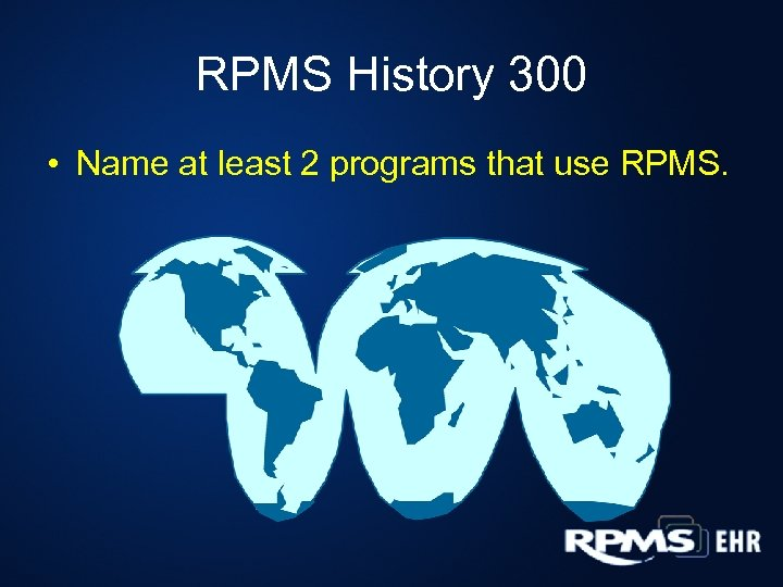 RPMS History 300 • Name at least 2 programs that use RPMS.