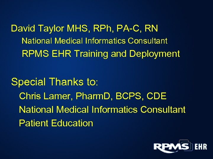 David Taylor MHS, RPh, PA-C, RN National Medical Informatics Consultant RPMS EHR Training and