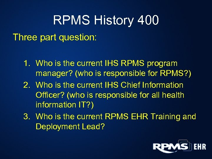 RPMS History 400 Three part question: 1. Who is the current IHS RPMS program