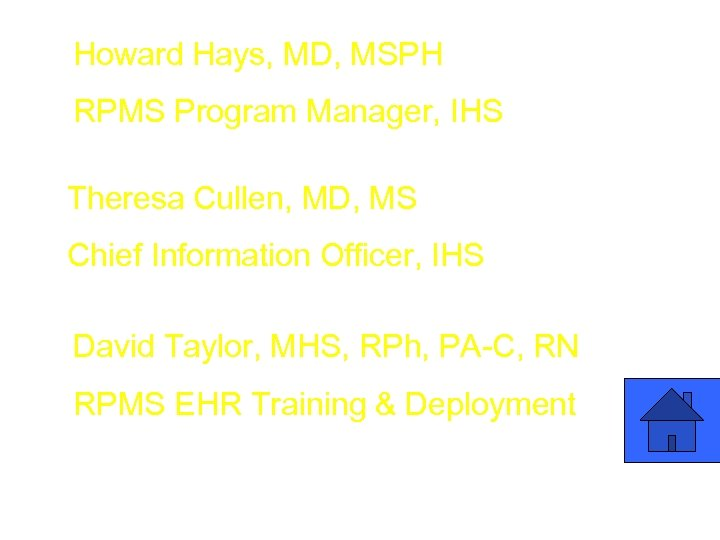 Howard Hays, MD, MSPH RPMS Program Manager, IHS Theresa Cullen, MD, MS Chief Information