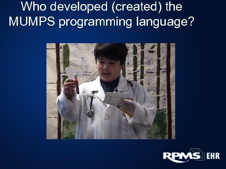 Who developed (created) the MUMPS programming language?