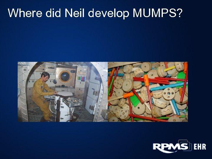 Where did Neil develop MUMPS?